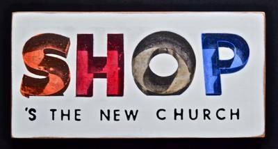 Shop 's the new church